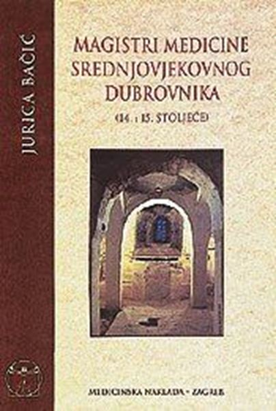 Picture of MAGISTRI MEDICINE SREDNJOVJEKOVNOG DUBROVNIKA (14. i 15. st.)